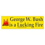 George W. Bush is a Lucking Fire (sticker)