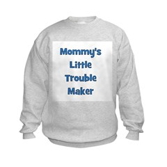 Mommy's Little Trouble Maker Kids Sweatshirt