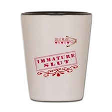 IMMATURE--SLUT Shot Glass