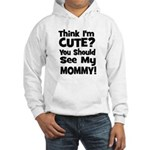 Think I'm Cute? Mommy - Black Hooded Sweatshirt