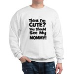 Think I'm Cute? Mommy - Black Sweatshirt