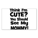Think I'm Cute? Mommy - Black Sticker (Rectangular