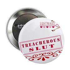 """TREACHEROUS--SLUT 2.25"""" Button"""