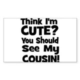Think I'm Cute? Cousin - Blac Sticker (Rectangular
