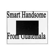 Smart Handsome And From Guatemala  Picture Frame
