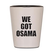 We_Got_Osama Shot Glass
