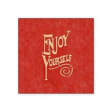 "Enjoy Yourself Square Square Sticker 3"" x 3"""