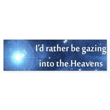 I'd rather be gazing into the Heavens Auto Bumper Sticker