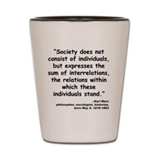 Marx Relations Quote Shot Glass