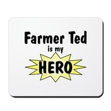 Farmer Ted Is My Hero Mousepad