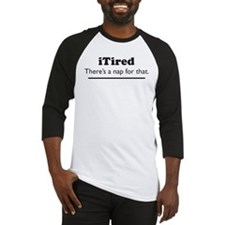 iTired - Theres a nap for that. Baseball Jersey