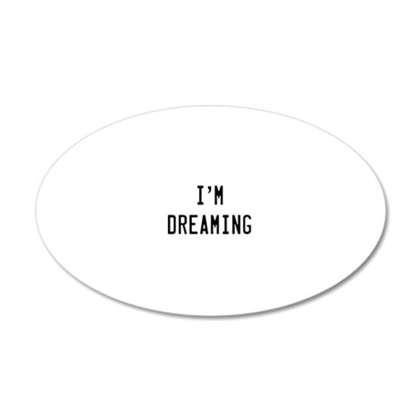 Im Dreaming 20x12 Oval Wall Decal