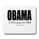 OBAMA: It'll be great in 2008 Mousepad