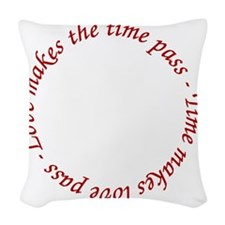 Love makes the time pass - Tim Woven Throw Pillow
