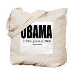 OBAMA: It'll be great in 2008 Tote Bag