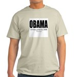 OBAMA: It'll be great in 2008 Ash Grey T-Shirt