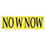 NO W NOW Bumper Sticker
