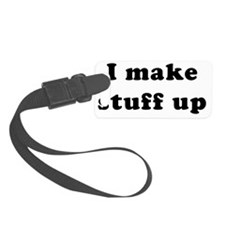 I make stuff up Luggage Tag