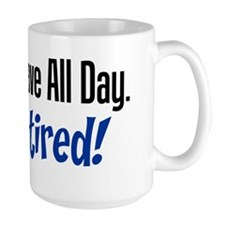 I Do Have All Day Retired Shirt Mug