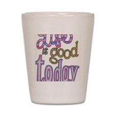 life_is_good Shot Glass