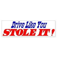 Bumper Sticker - Drive Like You Stole It