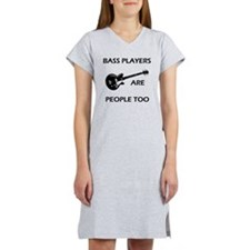 bass players are people 1 Women's Nightshirt