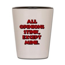 Opinions Stink Ecxept Mine Shot Glass
