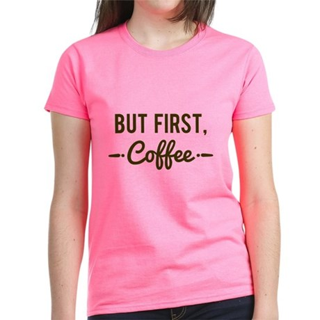 But First Coffee Womens T-Shirt