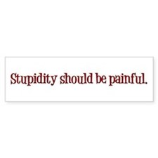 Stupidity Should Be Painful Car Sticker