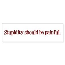 Stupidity Should Be Painful Stickers
