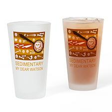 sedimentarywatson3b Drinking Glass
