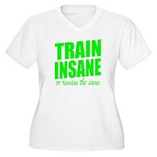 TRAIN INSANE or remain the same Plus Size T-Shirt