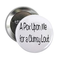 "A Clumsy Lout 2.25"" Button (10 pack)"