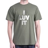 I Love [Heart] It (I Luv It) T-Shirt