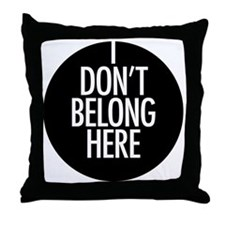i-dont-belong-here Throw Pillow