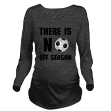 No Off Season Soccer Long Sleeve Maternity T-Shirt
