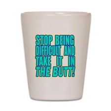 Stop Being Difficult2 copy Shot Glass
