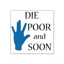 """die poor and soon really us Square Sticker 3"""" x 3"""""""