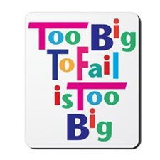 Too Big to Fail is Too Big Mousepad