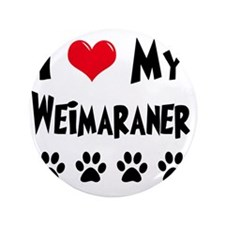 "I-Love-My-Weimaraner 3.5"" Button"