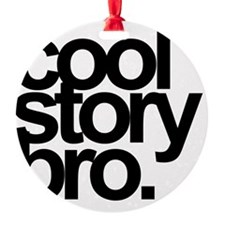 cool story bro Ornament