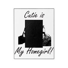 Cutie is My Homegirl Picture Frame