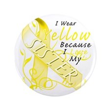 "I Wear Yellow Because I Love My Sister 3.5"" Button"