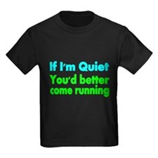 If Im Quiet, You Better Come Running 2 T-Shirt