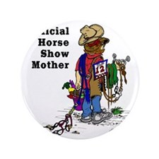 """Horse Show Mom - western 3.5"""" Button"""