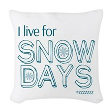 I Live For SNOW DAYS Woven Throw Pillow