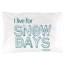 I Live For SNOW DAYS Pillow Case