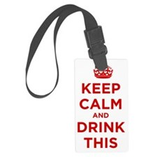 Keep Calm and Drink This Large Luggage Tag