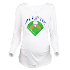 Lets Play Two Baseba Long Sleeve Maternity T-Shirt