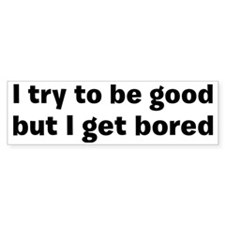 get bored Bumper Sticker